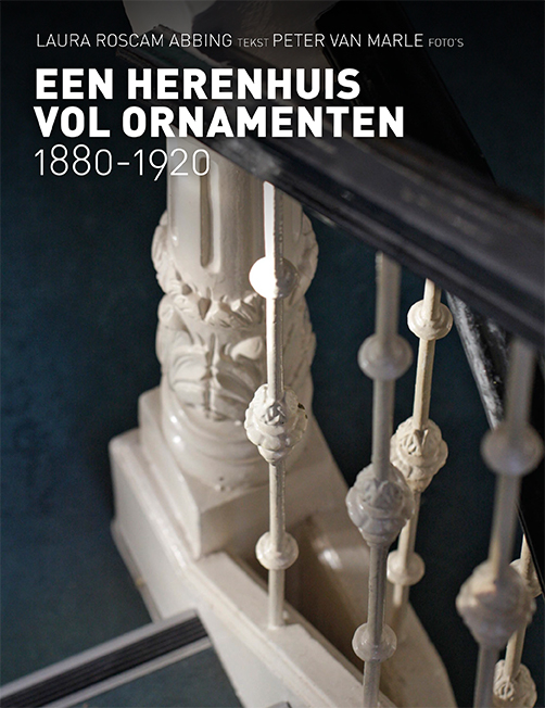Een Herenhuis vol Ornamenten 1880-1920 Laura Roscam Abbing